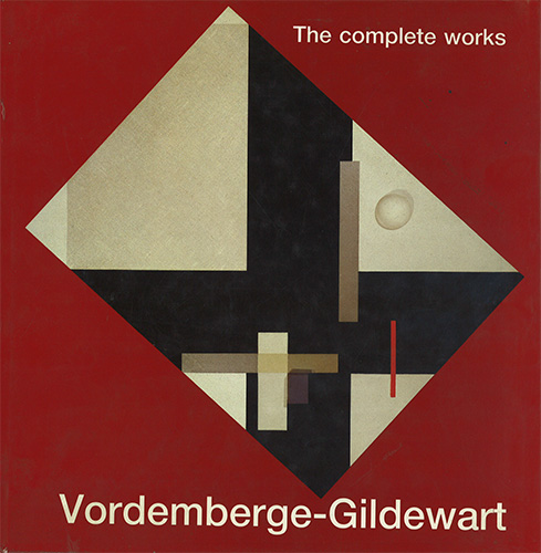 Friedrich Vordemberge-Gildewart. The Complete Works